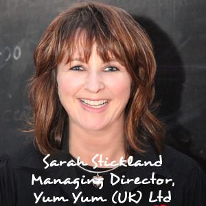 Sarah Stickland, MD, Yum Yum (UK) Ltd